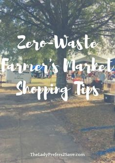 Frugal & Zero-Waste Tips for shopping at your local Farmer's Market.