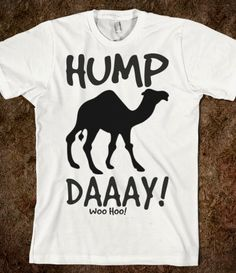 Hump Day tee ... Gotta find this for Buddy B! He loves saying that! Woo woo!