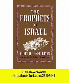 The Prophets of Israel (9780393337914) Edith Hamilton , ISBN-10: 039333791X  , ISBN-13: 978-0393337914 ,  , tutorials , pdf , ebook , torrent , downloads , rapidshare , filesonic , hotfile , megaupload , fileserve