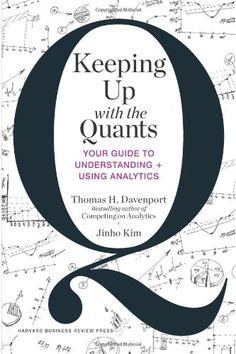 Keeping Up with the Quants: Your Guide to Understanding and Using Analytics by Thomas H. Davenport,http://www.amazon.com/dp/142218725X/ref=cm_sw_r_pi_dp_4rUgsb0013A4GZ1V