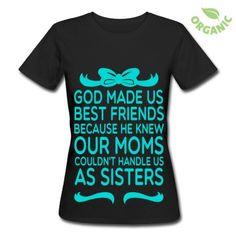 God Made Us Best Friends Because... T-Shirt   Spreadshirt   ID: 12833642