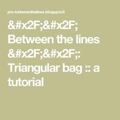 // Between the lines //: Triangular bag :: a tutorial