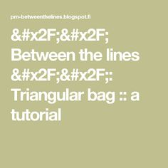 // Between the lines //: Triangular bag :: a tutorial