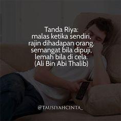Tanda Riya: malas ketika sendiri rajin dihadapan orang. semangat bila dipuji lemah bila di cela. (Ali Bin Abi Thalib) http://ift.tt/2f12zSN