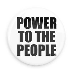 Funny Buttons - Custom Buttons - Promotional Badges - Protest Pins - Wacky Buttons - power to the people