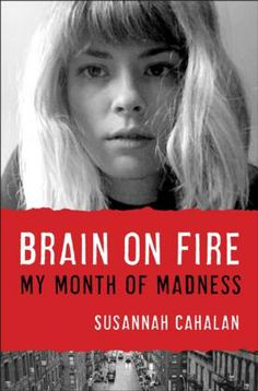 Brain on Fire:  My Month of Madness -- this is SUCH an interesting story.