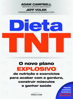 DIETA TNT Autor: Jeff Volek e Adam Campbell ISBN: 978-85-7930-008-0 Formato: 17 x 23 cm Páginas: 304 Selo: Universo dos Livros
