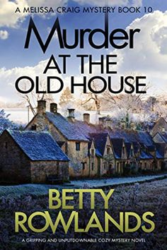 Murder at the Old House: A gripping and unputdownable cozy mystery novel (A Melissa Craig Mystery Book by Betty Rowlands - Bookouture Free Books To Read, I Love Books, New Books, Good Books, Murder Mystery Books, Mystery Novels, Best Mysteries, Cozy Mysteries, Page Turner