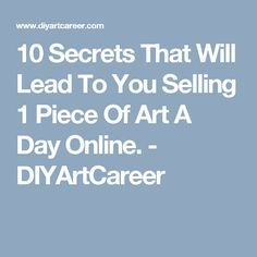 10 Secrets That Will Lead To You Selling 1 Piece Of Art A Day Online. - DIYArtCareer