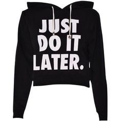 Janisramone women just do it later cropped hoodie hoody sweat top ($8.89) ❤ liked on Polyvore featuring tops, hoodies, sweatshirts, shirts, sweatshirt hoodies, cropped hooded sweatshirt, cropped hoodies, hoodie top and hoodie crop top