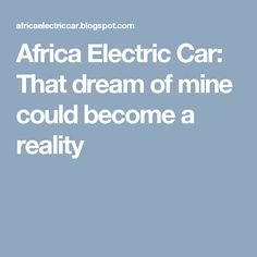 Africa Electric Car: That dream of mine could become a reality