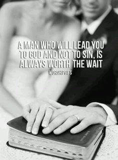 The godly man He has made for you is worth the wait.