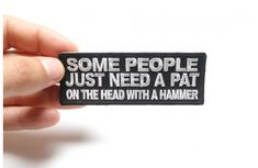 Some People Need A Pat On The Head With A Hammer Patch | Embroidered Patches