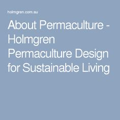 About Permaculture - Holmgren Permaculture Design for Sustainable Living