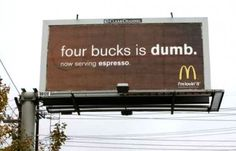 Understand what your customer thinks. This McDonald's billboard takes a jab at Starbucks prices.