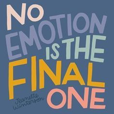 No emotion is the final one!