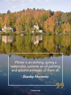 """Inspiring quote about autumn: """"Winter is an etching, spring a watercolor, summer an oil painting and autumn a mosaic of them all.""""- Stanley Horowitz."""
