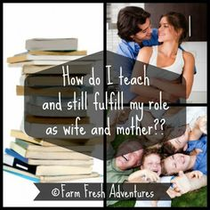 "Farm Fresh Adventures: ""How do I teach and still fulfill my role as wife and mother?"""