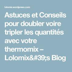 Astuces et Conseils pour doubler voire tripler les quantités avec votre thermomix – Lolomix's Blog