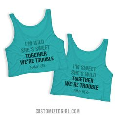 You're sweet, she's wild... Together you two are trouble! Have the perfect person to wear these matching tanks with? Get one for yourself and as a gift for your best friend. Customize them with each of your name and wear them around together!