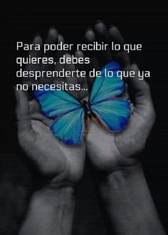 Para poder recibir lo que quieres, debes desprenderte de lo que ya no necesitas...