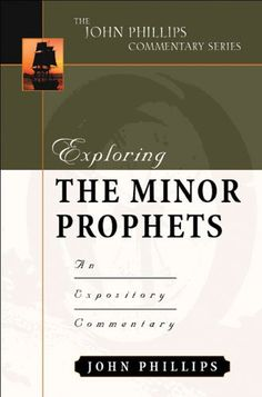 Exploring the Minor Prophets (John Phillips Commentary Series) (The John Phillips Commentary Series) by John Phillips http://www.amazon.com/dp/0825434750/ref=cm_sw_r_pi_dp_Yxruwb1FKTG2A