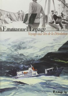 """Voyage aux îles de la Désolation ****  Une bande dessinée très émouvante sur ce voyage """"mythique""""  Lu février 2015"""