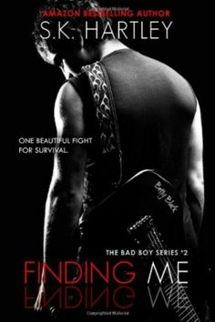 Finding Me (The Bad Boy Series - Book 2) by S.K. Hartley. One beautiful fight for survival