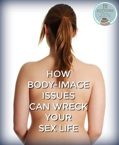 Are body image issues causing trouble with your intimate life?