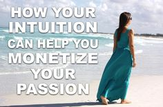 How Your Intuition Can Help You Monetize Your Passion