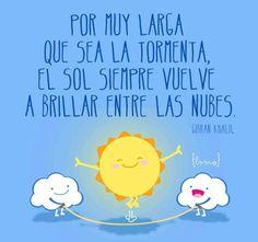 Por muy larga que sea la tormenta, el sol siempre vuelve a brillar entre las nubes. Comparte con tus amigos en el facebook, por correo, tarjetitas ondapix..
