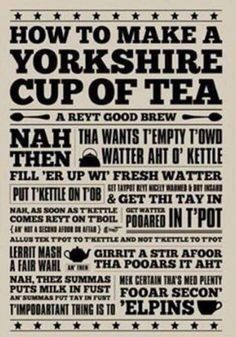 Instructions on how to make a Yorkshire Cup of Tea . More Más Yorkshire Tea, Yorkshire England, Yorkshire Dales, Yorkshire Slang, Visit Yorkshire, Yorkshire Sayings, Kingston Upon Hull, Cuppa Tea, Happy Thoughts