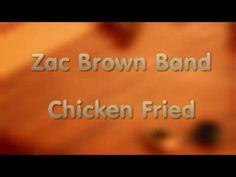 "On a road trip to NJ, we declared this as our theme song for the trip.  It helped remind us of the ""little things in life, that mean the most"".  Zac Brown Band - Chicken Fried (lyrics on screen) HD"