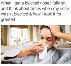 Had severe regrets about all those days of clear nostrils: | 32 Things Everyone Has Done But Will Never Ever Admit