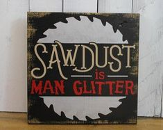 Sawdust is MAN Glitter Sign/Fathers Day Gift/Gift/Gift for Him/Garage Decor/Garage Sign/Male Gift/Garage Sign/Tool Decor/Workshop/Wood Painted Signs, Wooden Signs, Christmas Greetings, Christmas Diy, Wood Crafts, Diy And Crafts, Sawdust Is Man Glitter, Garage Signs, Diy Garage