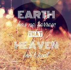 Earth has no sorrow that Heaven can't heal. - Crowder / Come As You Are