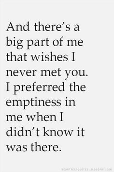 Heartfelt Quotes: And there's a big part of me that wishes I never met you.