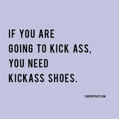 If you are going to kick ass
