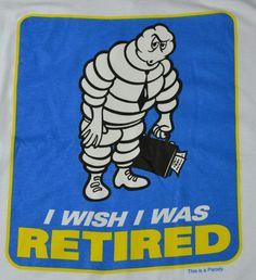 "Funny Michelin Man Tire Parody ""I Wish I Was Retired"" T-Shirt Big & Tall 4X #ShirtsHappen #GraphicTee"