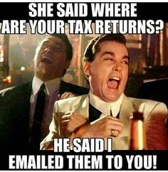 "Hillary Clinton said to Donald Trump: ""where are your tax returns?"" He said: ""I emailed them to you."" 😅"