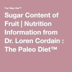 Sugar Content of Fruit | Nutrition Information from Dr. Loren Cordain : The Paleo Diet™