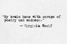 """My brain hums with scraps of poetry and madness."" -Virginia Woolf #writing #words"