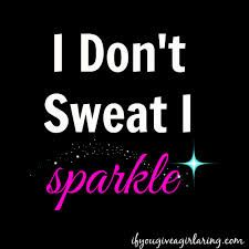 Image result for i don't sweat i sparkle