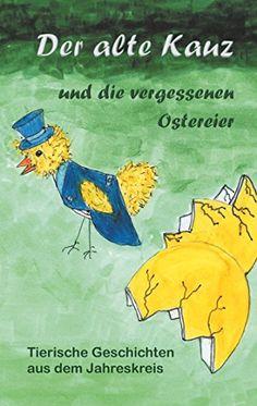 Der alte Kauz und die vergessenen Ostereier: Tierisches a... https://www.amazon.de/dp/B079Z1KD2P/ref=cm_sw_r_pi_dp_U_x_dn9LAbH1QZ0EG