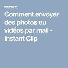 Comment envoyer des photos ou vidéos par mail - Instant Clip