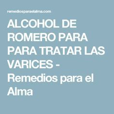 ALCOHOL DE ROMERO PARA PARA TRATAR LAS VARICES - Remedios para el Alma