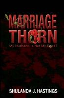 Marriage Thorn; My Husband Is Not My Boaz?, an ebook by Shulanda Hastings at Smashwords for only $2.99!