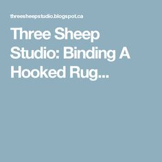 Three Sheep Studio: Binding A Hooked Rug...