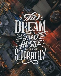 The Dream is Free But The Hustle is Sold Separately
