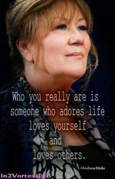 Who you really are is someone who adores life, loves yourself and loves others.